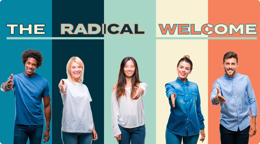The Radical Welcome